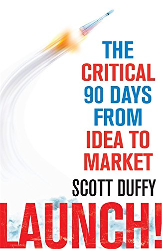 9780349404004: Launch!: The critical 90 days from idea to market