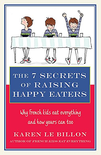 9780349404448: The 7 Secrets of Raising Happy Eaters: Why French kids eat everything and how yours can too!