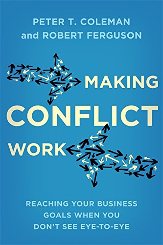 9780349405308: Making Conflict Work: Reaching your business goals when you don't see eye-to-eye
