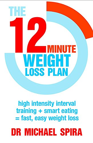 9780349405391: The 12-Minute Weight-Loss Plan: High intensity interval training + smart eating = fast, easy weight loss