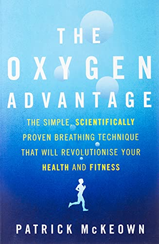 9780349406695: The Oxygen Advantage: The Simple, Scientifically Proven Breathing Technique That Will Revolutionise Your Health and Fitness