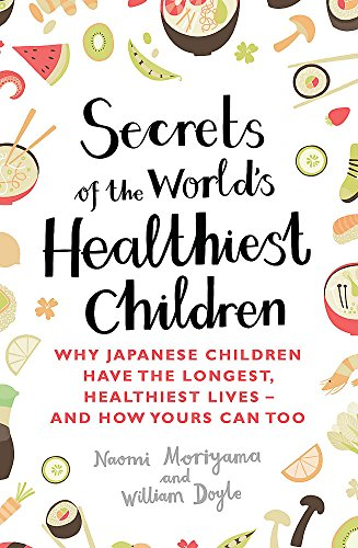 9780349407487: Secrets of the World's Healthiest Children: Why Japanese Children Have the Longest, Healthiest Lives - And How Yours Can Too