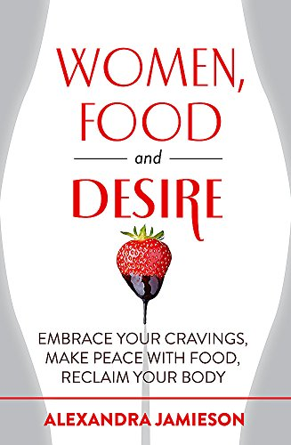 9780349408408: Women, Food and Desire: Embrace Your Cravings, Make Peace with Food, Reclaim Your Body