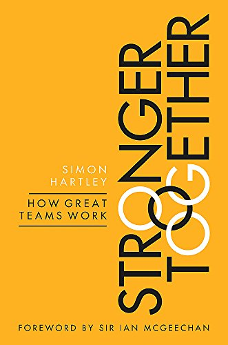 9780349408484: Stronger Together: How Great Teams Work