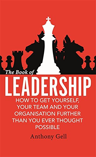 9780349408767: The Book of Leadership: How to Get Yourself, Your Team and Your Organisation Further Than You Ever Thought Possible