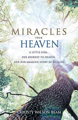 9780349408927: Miracles from Heaven: A Little Girl, Her Journey to Heaven and Her Amazing Story of Healing