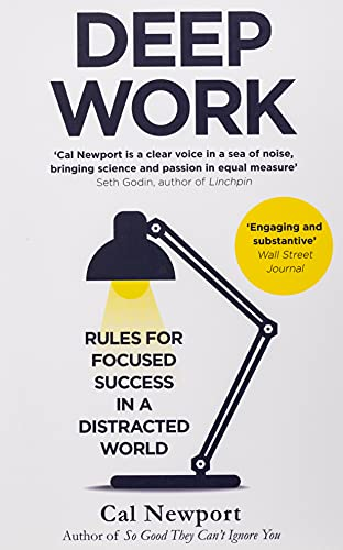 Deep Work: Rules for Focused Success in a Distracted World: Cal Newport