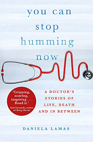 9780349412771: You Can Stop Humming Now: A Doctor's Stories of Life, Death and in Between