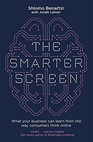 9780349412863: The Smarter Screen: What Your Business Can Learn from the Way Consumers Think Online
