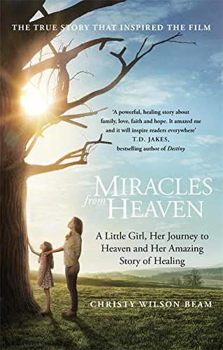 9780349413709: Miracles from Heaven: A Little Girl, Her Journey to Heaven and Her Amazing Story of Healing