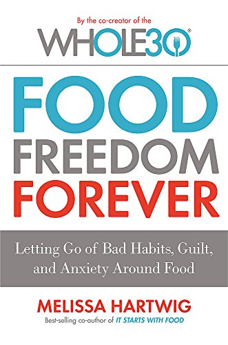 9780349414843: Food Freedom Forever: Letting go of bad habits, guilt and anxiety around food by the Co-Creator of the Whole30