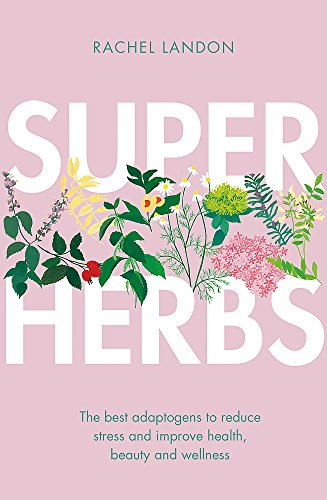 9780349416021: Superherbs: The best adaptogens to reduce stress and improve health, beauty and wellness
