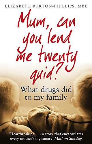 9780349418742: Mum, Can You Lend Me Twenty Quid?: What drugs did to my family