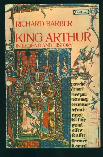 King Arthur in Legend and History: Barber, Richard