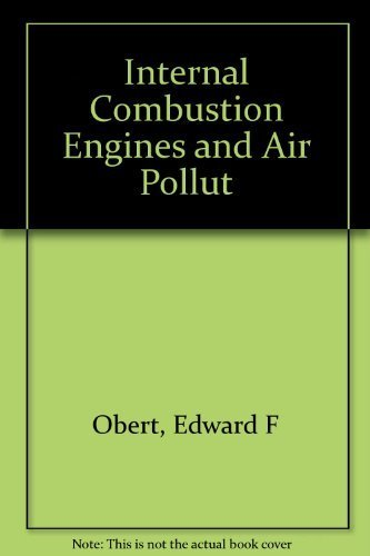 INTERNAL COMBUSTION ENGINES AND AIR POLLUTION: BASED: Obert, Edward F.