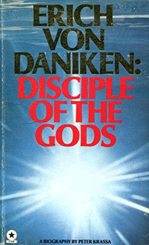 ERICH VON DANIKEN Disciple of the Gods : a Biography of Erich Von Daniken. Translated by David B ...