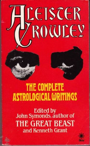 Complete Astrological Writings (A Star book): Crowley, Aleister