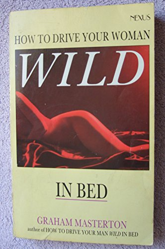 9780352321916: How to Drive Your Woman Wild in Bed