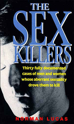 9780352322487: The Sex Killers: Thirty Fully Documented Cases of Men and Women Whose Aberrant Sexuality Drove Them to Kill