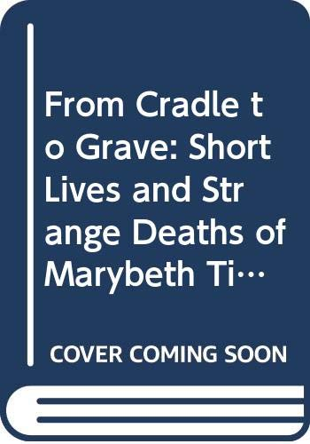 9780352325761: From Cradle to Grave: Short Lives and Strange Deaths of Marybeth Tinning's Nine Children