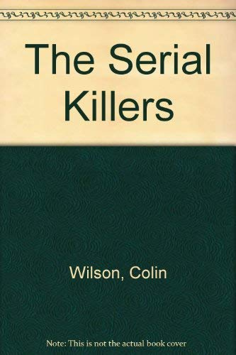 9780352326256: The Serial Killers: A Study in the Psychology of Violence