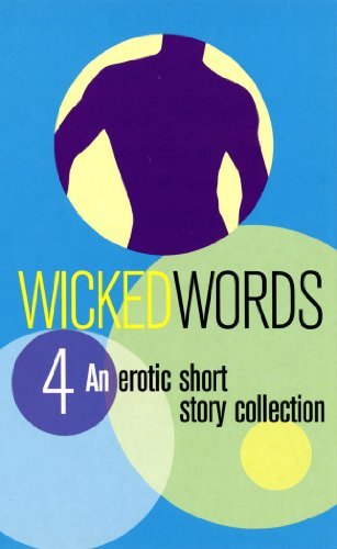 Wicked Words 4: An Erotic Short Story: Editor-Kerri Sharp