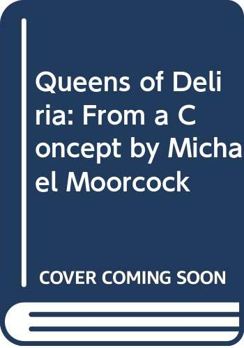 Queens of Deliria: the Second Book of: Michael Moorcock; Michael