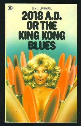 2018 A. D. Or the King Kong Blues: Lundwall, Sam J.