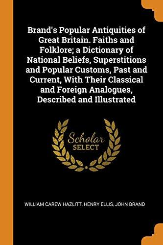 Brand's Popular Antiquities of Great Britain. Faiths: William Carew Hazlitt,
