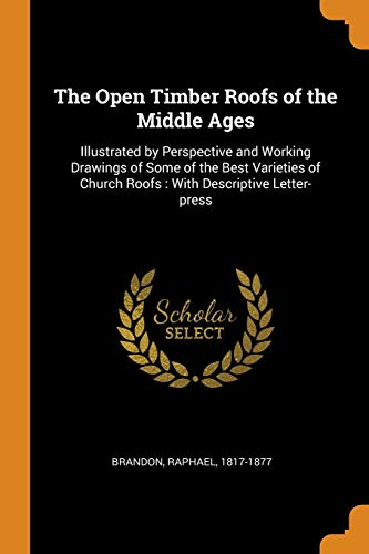 9780353089099: The Open Timber Roofs of the Middle Ages: Illustrated by Perspective and Working Drawings of Some of the Best Varieties of Church Roofs : With Descriptive Letter-press