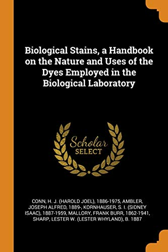 Biological Stains, a Handbook on the Nature: Conn, H. J.