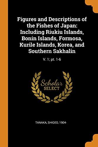 9780353246645: Figures and Descriptions of the Fishes of Japan: Including Riukiu Islands, Bonin Islands, Formosa, Kurile Islands, Korea, and Southern Sakhalin: V. 1; Pt. 1-6