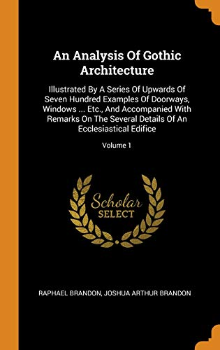 9780353275652: An Analysis of Gothic Architecture: Illustrated by a Series of Upwards of Seven Hundred Examples of Doorways, Windows ... Etc., and Accompanied with ... of an Ecclesiastical Edifice; Volume 1