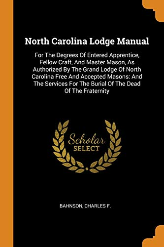 North Carolina Lodge Manual: For the Degrees: Bahnson Charles F