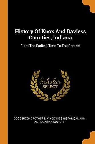 History of Knox and Daviess Counties, Indiana: Goodspeed Brothers