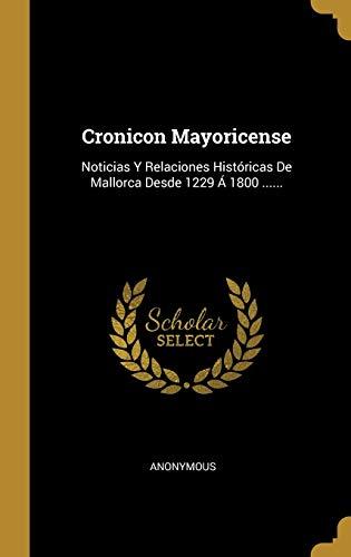 9780353814806: Cronicon Mayoricense: Noticias Y Relaciones Históricas De Mallorca Desde 1229 Á 1800 ...... (Spanish Edition)