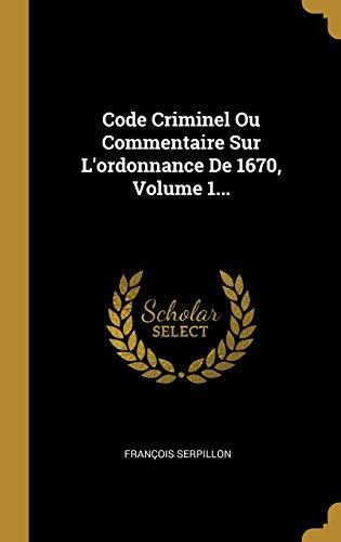 9780353816046: Code Criminel Ou Commentaire Sur L'ordonnance De 1670, Volume 1...