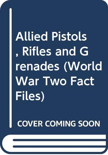 9780354010047: Allied Pistols, Rifles and Grenades (World War Two Fact Files)
