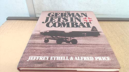THE GERMAN JETS IN COMBAT (SIGNED COPY): ETHELL, Jeffrey & PRICE, Alfred
