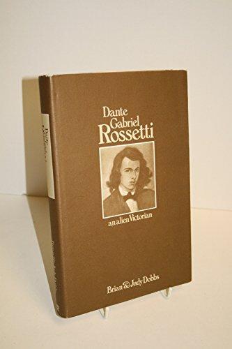 Dante Gabriel Rossetti: An Alien Victorian (0354040324) by Brian Dobbs; Judy Dobbs