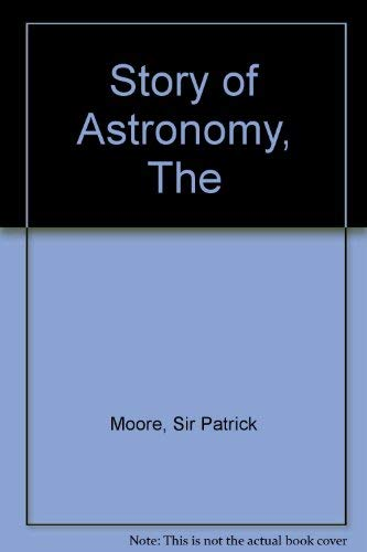The Story of Astronomy - New Edition: Patrick Moore