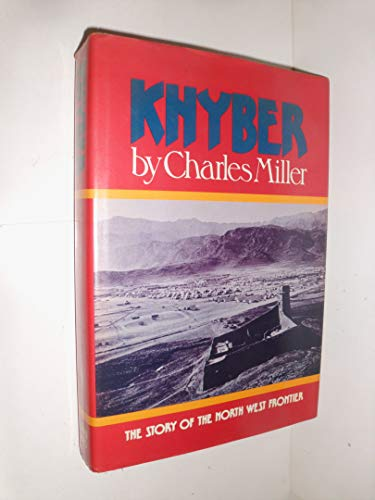 Khyber : British India's North West Frontier: MILLER, Charles .