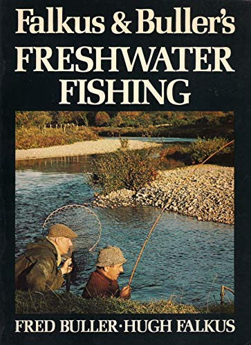 Falkus and Buller's Freshwater Fishing: A Book of Tackles and Techniques with Some Notes on Various Fish, Fish Recipes, Fishing Safety and Sundry Other Matters (0354043358) by Falkus, Hugh; Buller, Fred