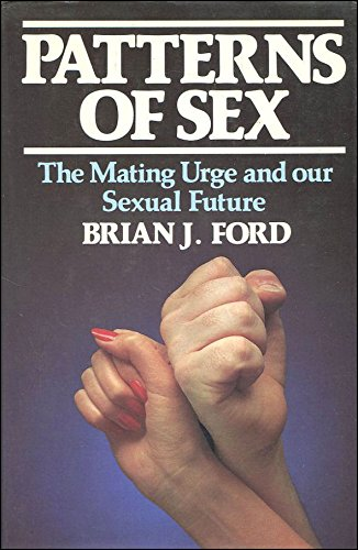 Patterns of Sex: The Mating Urge and: Ford, Brian J