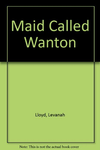Maid Called Wanton: LEVANAH LLOYD