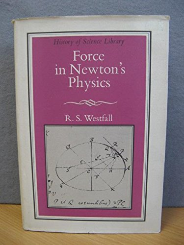 9780356022611: Force in Newton's Physics: Science of Dynamics in the Seventeenth Century (History of Science)
