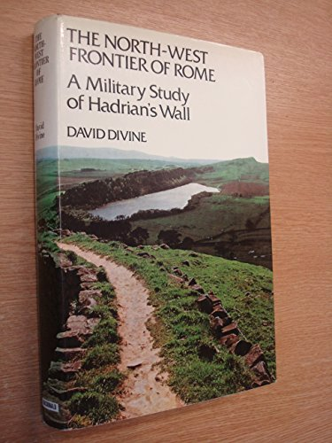 9780356023618: North-west Frontier of Rome: Military Study of Hadrian's Wall