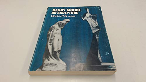 Henry Moore on sculpture: A collection of the sculptor's writings and spoken words; (0356023672) by Moore, Henry