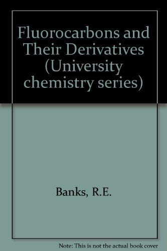 Fluorocarbons and Their Derivatives (University chemistry series): R.E. Banks