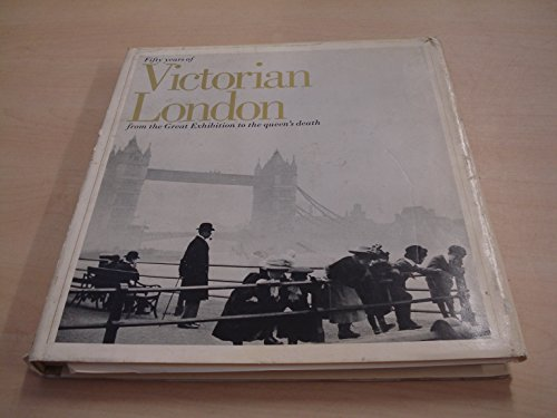 9780356027135: Fifty years of Victorian London: From the Great Exhibition to the Queen's death
